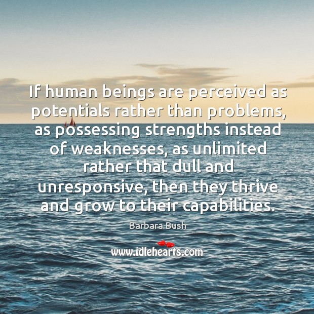 If human beings are perceived as potentials rather than problems, as possessing Image