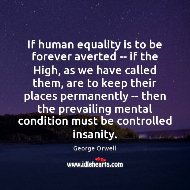 If human equality is to be forever averted — if the High, Equality Quotes Image