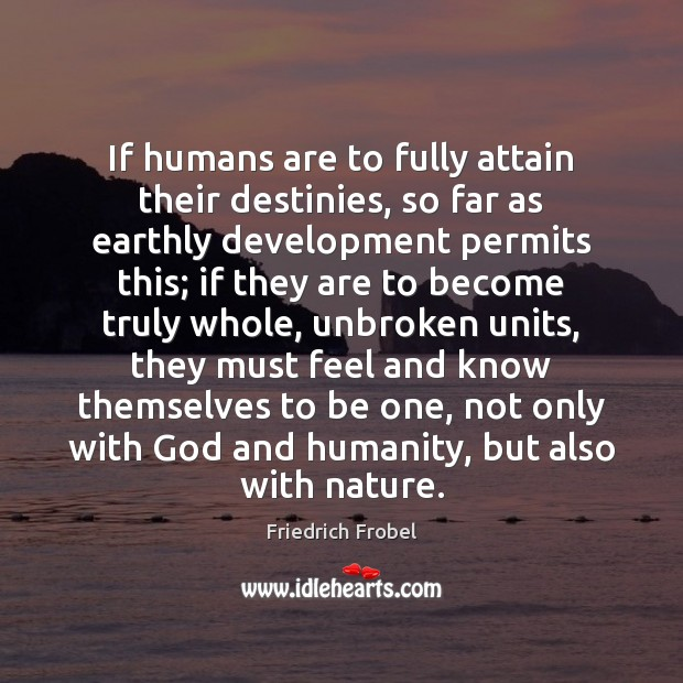 If humans are to fully attain their destinies, so far as earthly Image