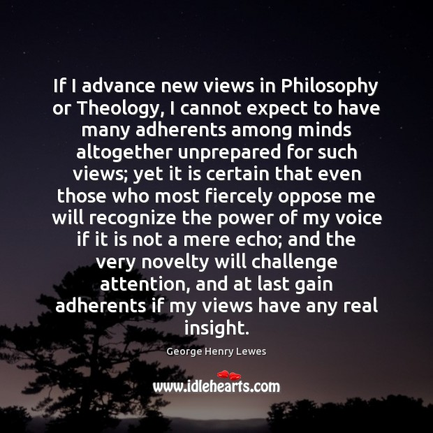 If I advance new views in Philosophy or Theology, I cannot expect Expect Quotes Image