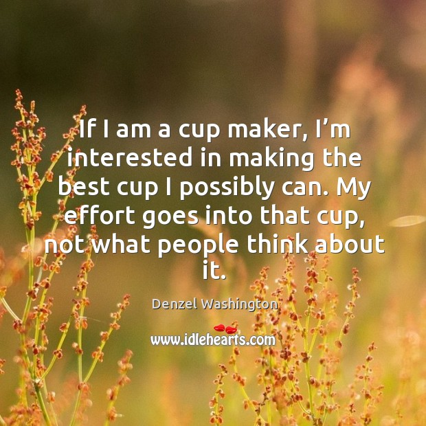 If I am a cup maker, I'm interested in making the best cup I possibly can. Image