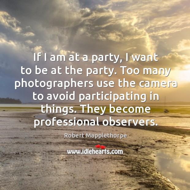 If I am at a party, I want to be at the party. Image
