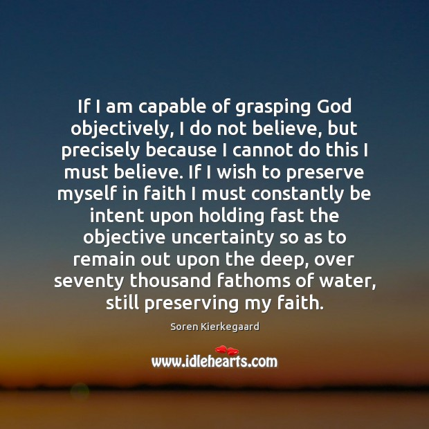 If I am capable of grasping God objectively, I do not believe, Image