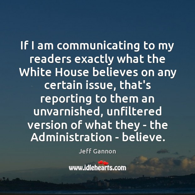 If I am communicating to my readers exactly what the White House Jeff Gannon Picture Quote