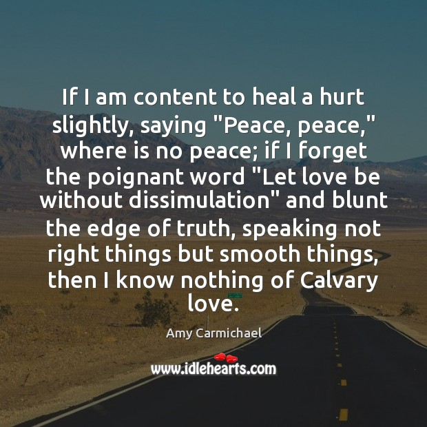 """If I am content to heal a hurt slightly, saying """"Peace, peace,"""" Image"""