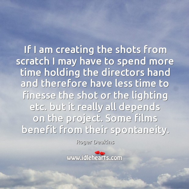 If I am creating the shots from scratch I may have to Roger Deakins Picture Quote