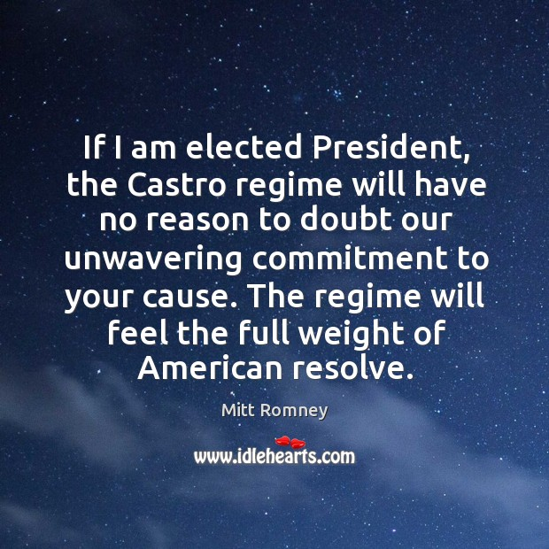 Image, If I am elected president, the castro regime will have no reason to doubt our unwavering commitment to your cause.