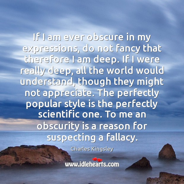 If I am ever obscure in my expressions, do not fancy that Charles Kingsley Picture Quote
