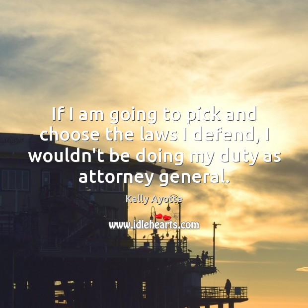 If I am going to pick and choose the laws I defend, Image