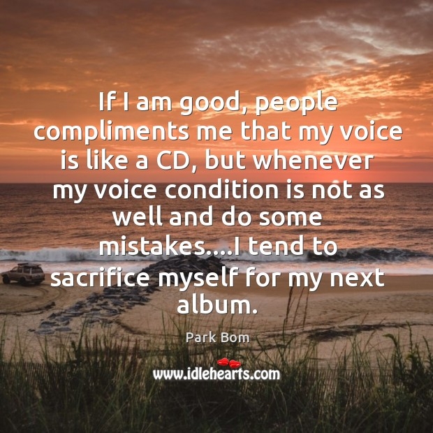 If I am good, people compliments me that my voice is like Image
