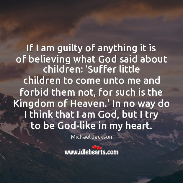 Image, If I am guilty of anything it is of believing what God