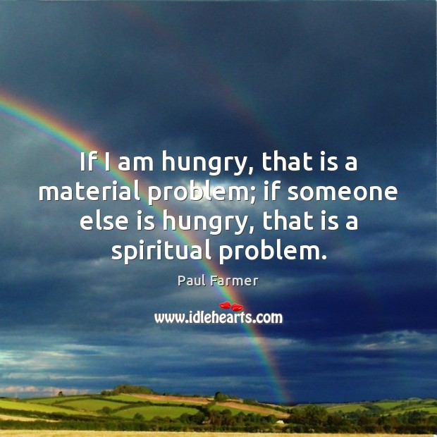 If I am hungry, that is a material problem; if someone else Image