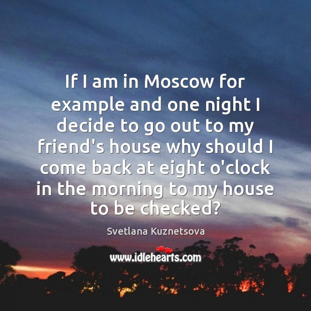 If I am in Moscow for example and one night I decide Image