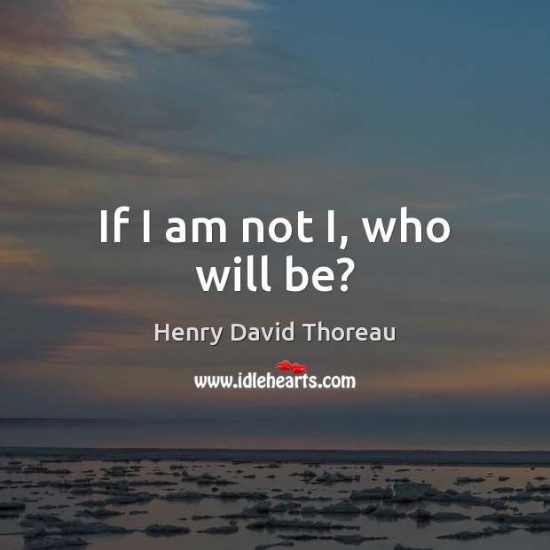 If I am not I, who will be? Image