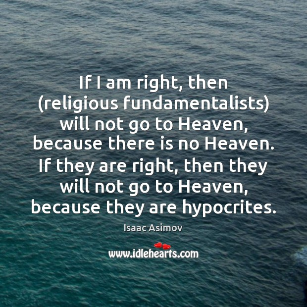 If I am right, then (religious fundamentalists) will not go to Heaven, Image