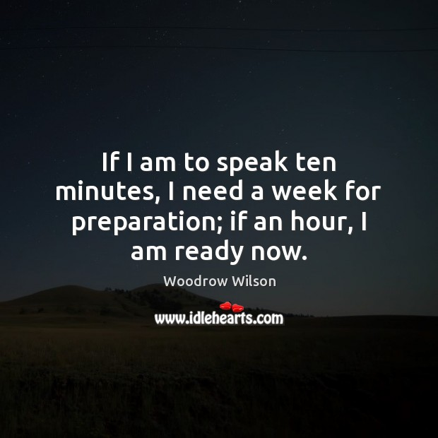 If I am to speak ten minutes, I need a week for preparation; if an hour, I am ready now. Image