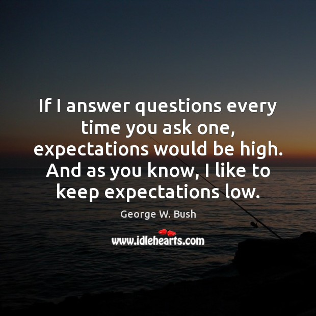 Image, If I answer questions every time you ask one, expectations would be
