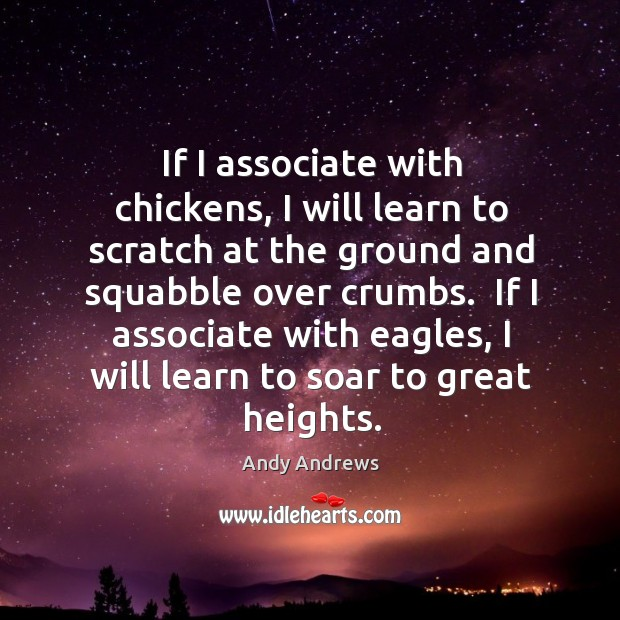 Image, If I associate with chickens, I will learn to scratch at the