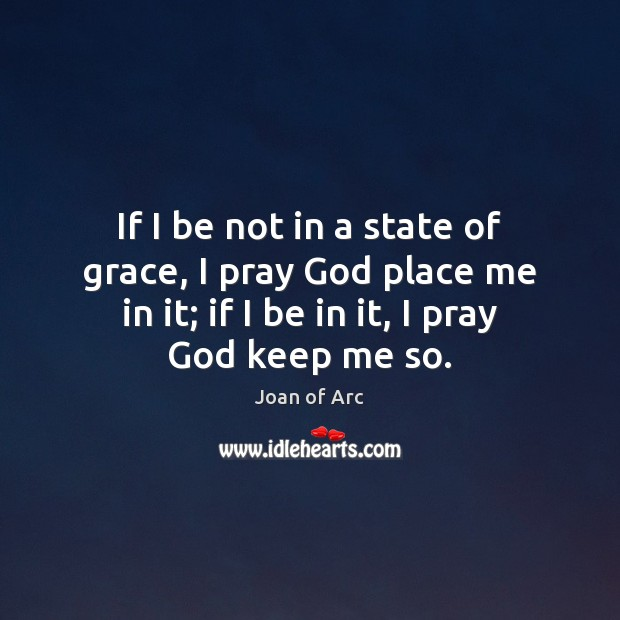 Image, If I be not in a state of grace, I pray God