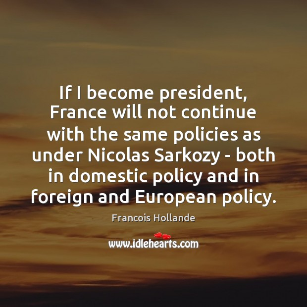 If I become president, France will not continue with the same policies Image
