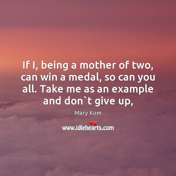 If I, being a mother of two, can win a medal, so Image