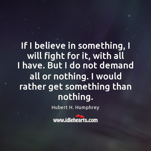If I believe in something, I will fight for it, with all Image