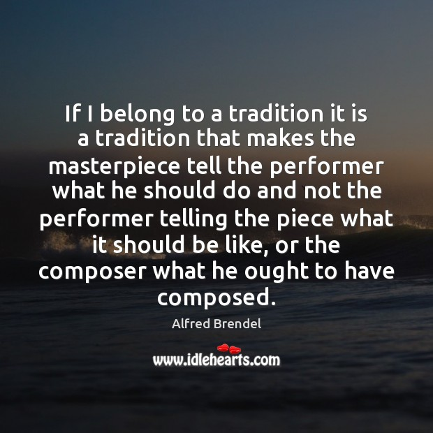 Image, If I belong to a tradition it is a tradition that makes