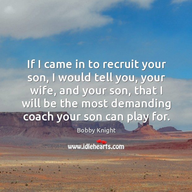 Image, If I came in to recruit your son, I would tell you,