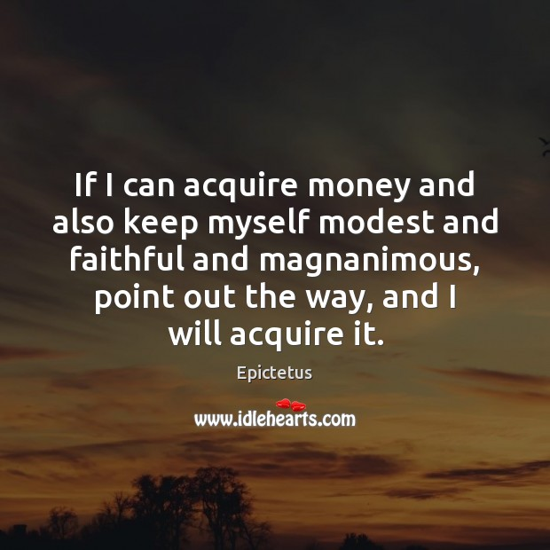 If I can acquire money and also keep myself modest and faithful Image