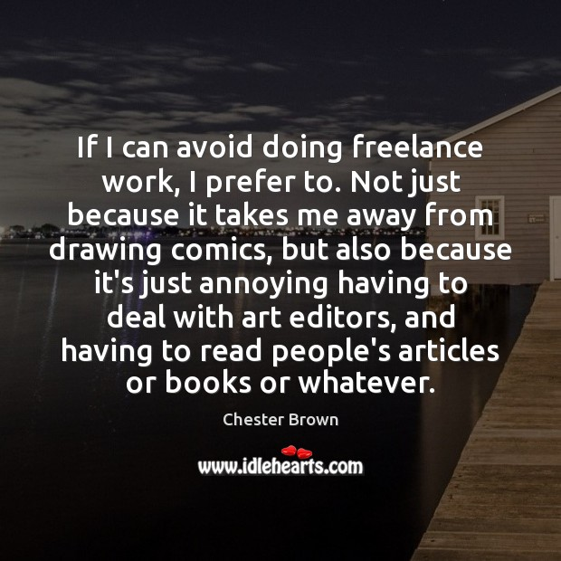 If I can avoid doing freelance work, I prefer to. Not just Image