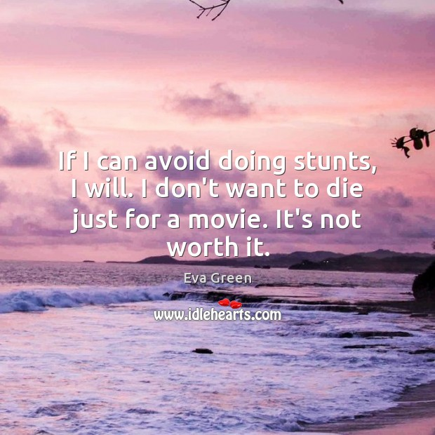 If I can avoid doing stunts, I will. I don't want to Eva Green Picture Quote