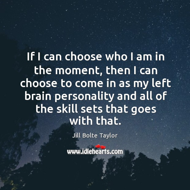 If I can choose who I am in the moment, then I Image