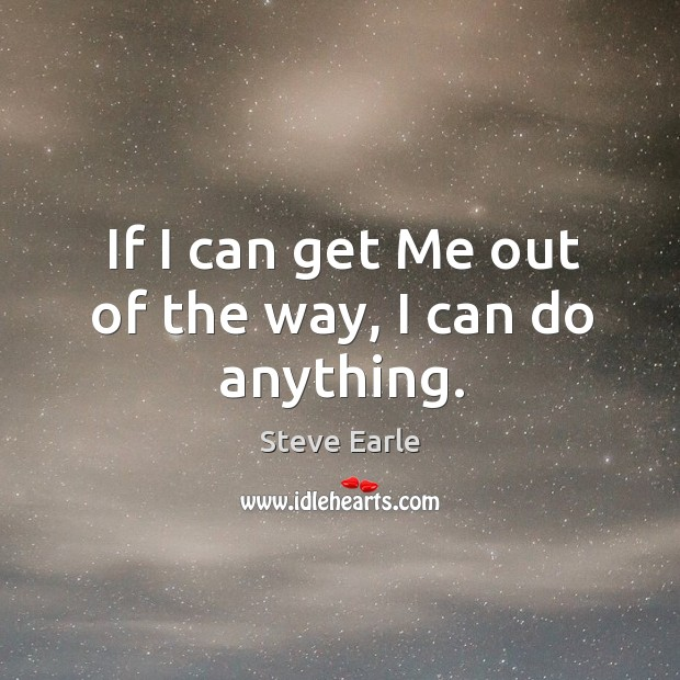 If I can get me out of the way, I can do anything. Image