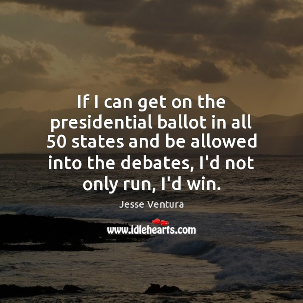 If I can get on the presidential ballot in all 50 states and Jesse Ventura Picture Quote