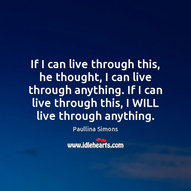 If I can live through this, he thought, I can live through Paullina Simons Picture Quote