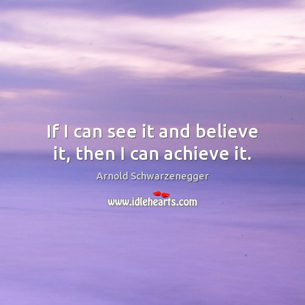 Image, If I can see it and believe it, then I can achieve it.
