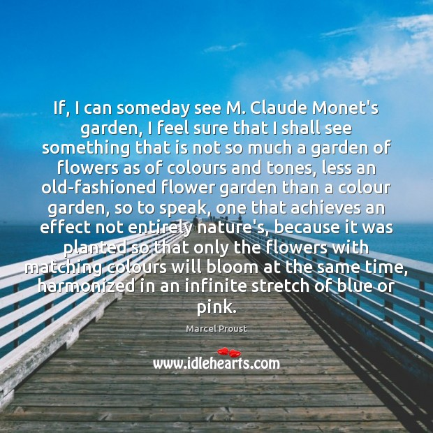 If, I can someday see M. Claude Monet's garden, I feel sure Image