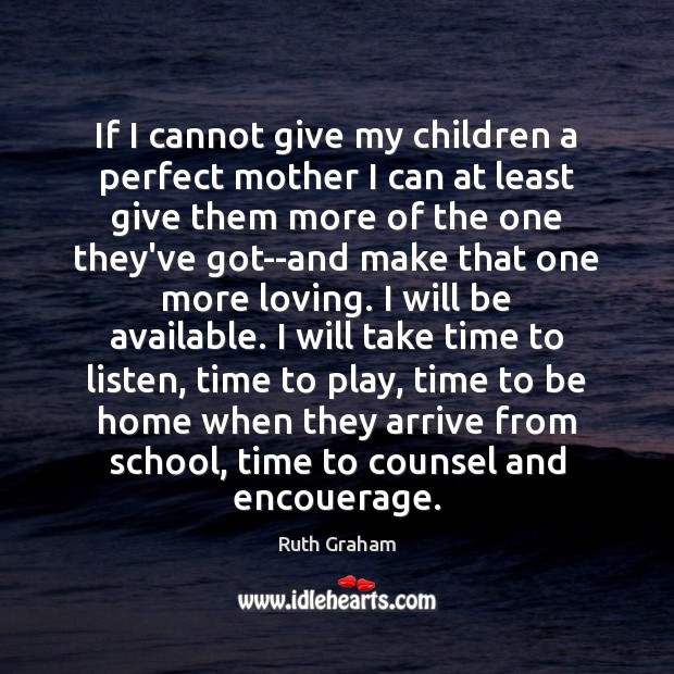 If I cannot give my children a perfect mother I can at Image