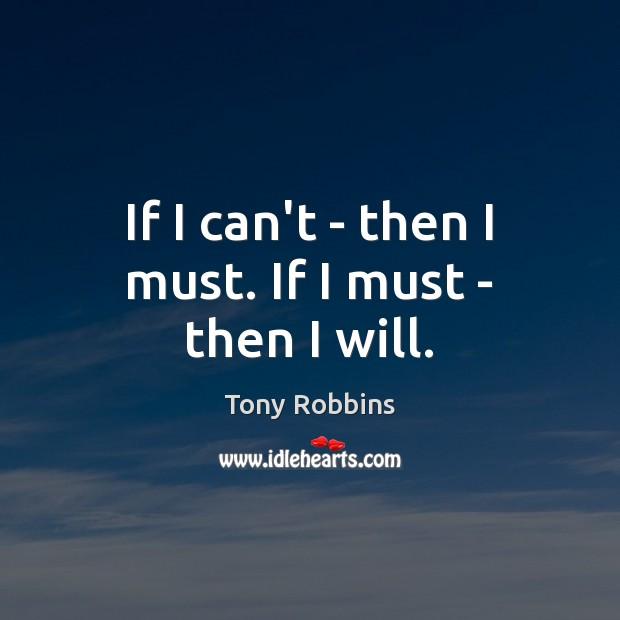 Image, If I can't – then I must. If I must – then I will.