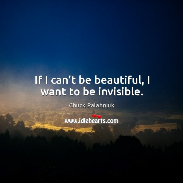 If I can't be beautiful, I want to be invisible. Image