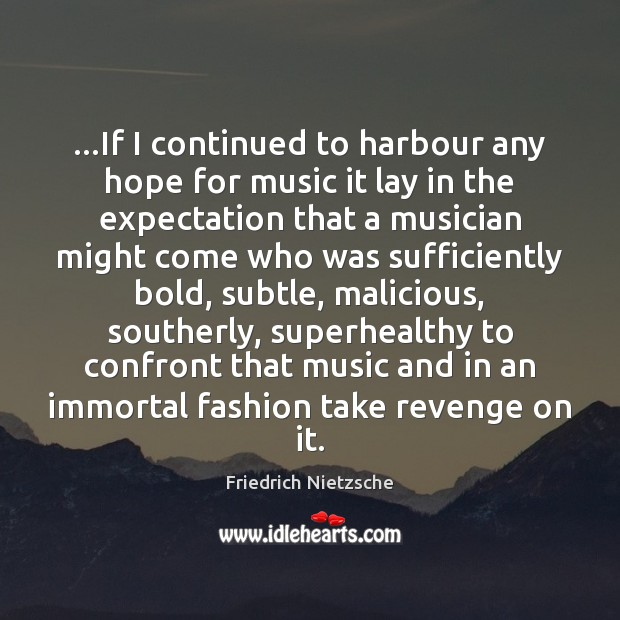 Image, …If I continued to harbour any hope for music it lay in