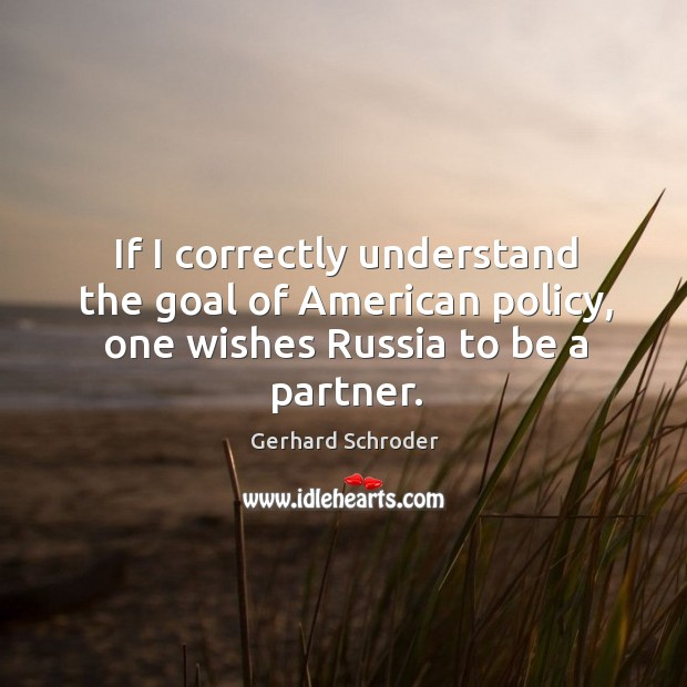 If I correctly understand the goal of american policy, one wishes russia to be a partner. Image
