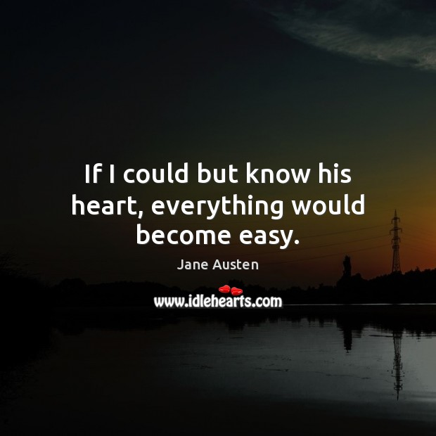 Image, If I could but know his heart, everything would become easy.