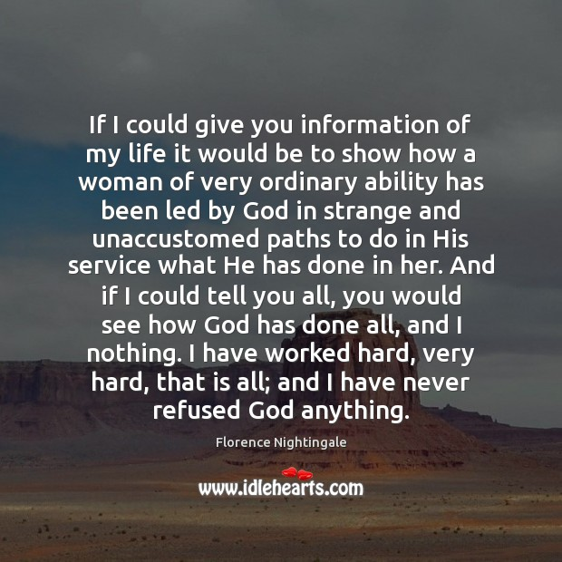 If I could give you information of my life it would be Florence Nightingale Picture Quote