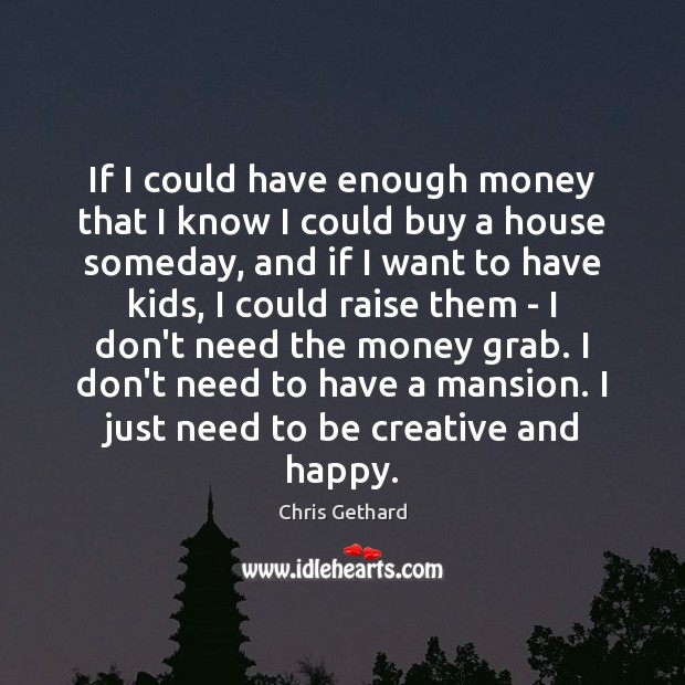 Chris Gethard Picture Quote image saying: If I could have enough money that I know I could buy