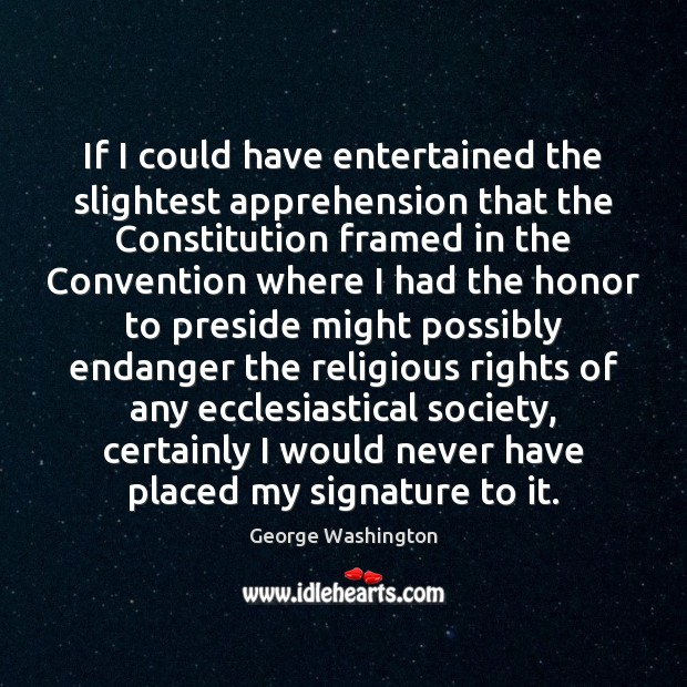 Image, If I could have entertained the slightest apprehension that the Constitution framed