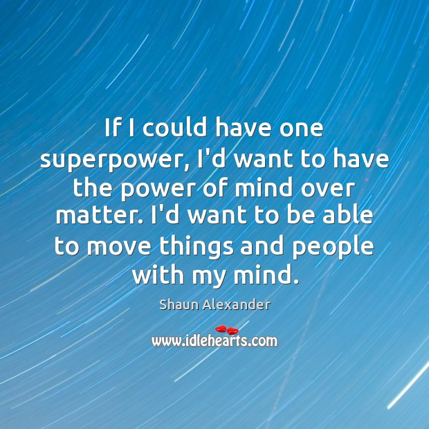 If I could have one superpower, I'd want to have the power Image