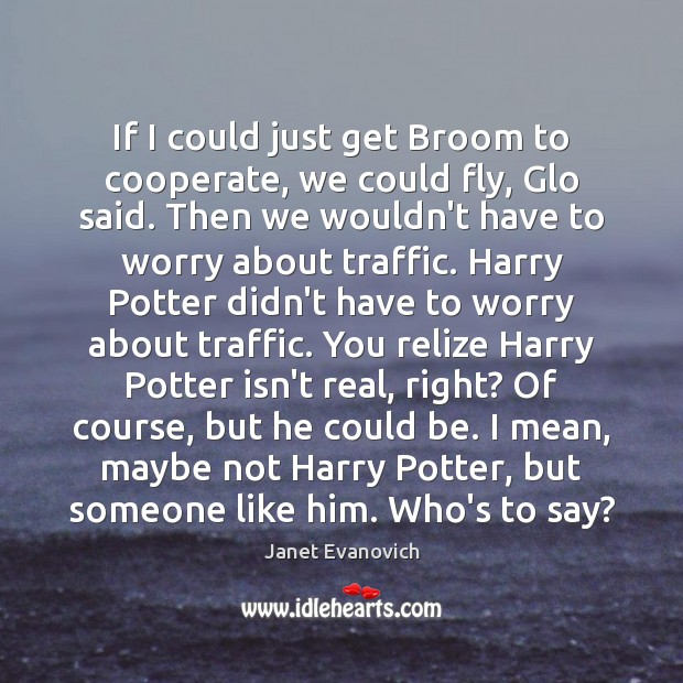 If I could just get Broom to cooperate, we could fly, Glo Cooperate Quotes Image