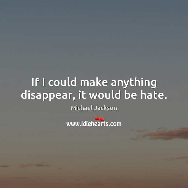 Image, If I could make anything disappear, it would be hate.