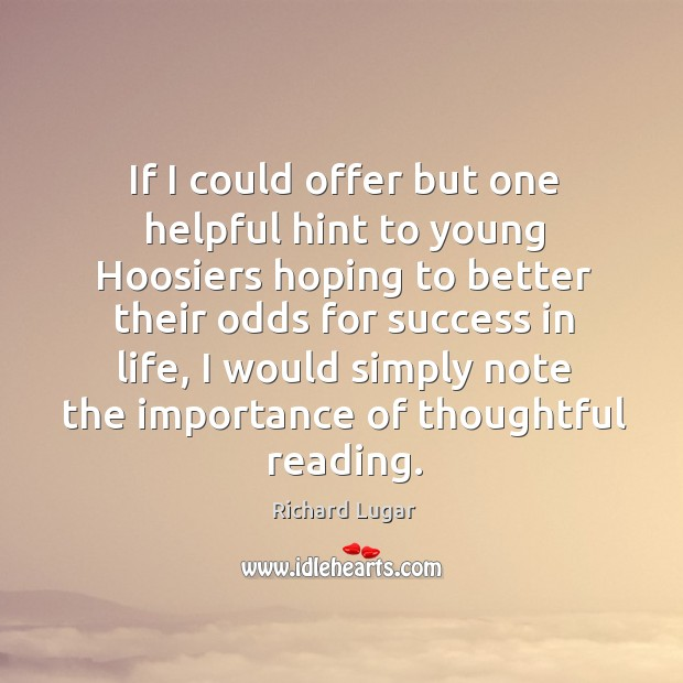 If I could offer but one helpful hint to young hoosiers hoping to better their odds for success in life Image